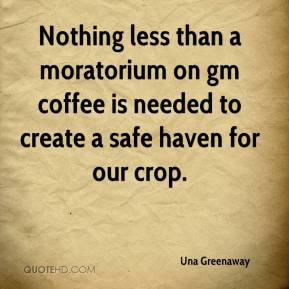 Una Greenaway  - Nothing less than a moratorium on gm coffee is needed to create a safe haven for our crop.