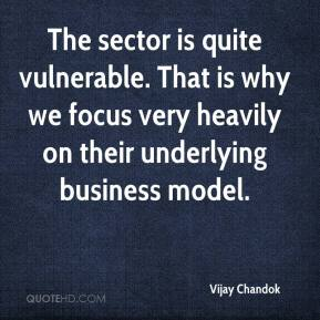 Vijay Chandok  - The sector is quite vulnerable. That is why we focus very heavily on their underlying business model.