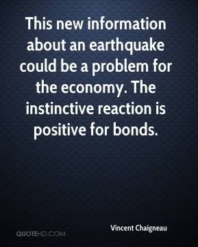 Vincent Chaigneau  - This new information about an earthquake could be a problem for the economy. The instinctive reaction is positive for bonds.