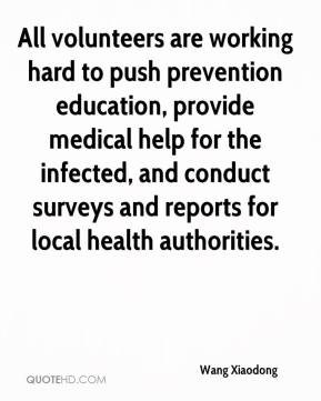 Wang Xiaodong  - All volunteers are working hard to push prevention education, provide medical help for the infected, and conduct surveys and reports for local health authorities.