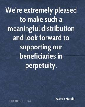 Warren Haruki  - We're extremely pleased to make such a meaningful distribution and look forward to supporting our beneficiaries in perpetuity.