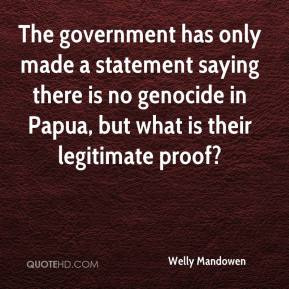Welly Mandowen  - The government has only made a statement saying there is no genocide in Papua, but what is their legitimate proof?