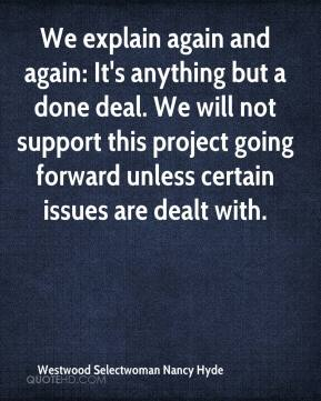 We explain again and again: It's anything but a done deal. We will not support this project going forward unless certain issues are dealt with.