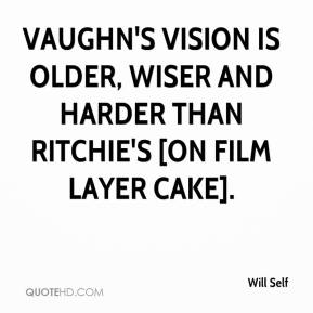 Will Self  - Vaughn's vision is older, wiser and harder than Ritchie's [on film Layer Cake].