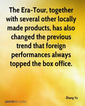 Zhang Yu  - The Era-Tour, together with several other locally made products, has also changed the previous trend that foreign performances always topped the box office.