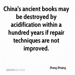 Zhang Zhiqing  - China's ancient books may be destroyed by acidification within a hundred years if repair techniques are not improved.