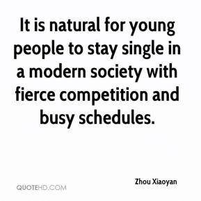 Zhou Xiaoyan  - It is natural for young people to stay single in a modern society with fierce competition and busy schedules.