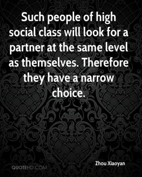 Zhou Xiaoyan  - Such people of high social class will look for a partner at the same level as themselves. Therefore they have a narrow choice.