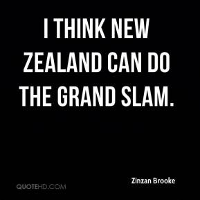 Zinzan Brooke  - I think New Zealand can do the grand slam.
