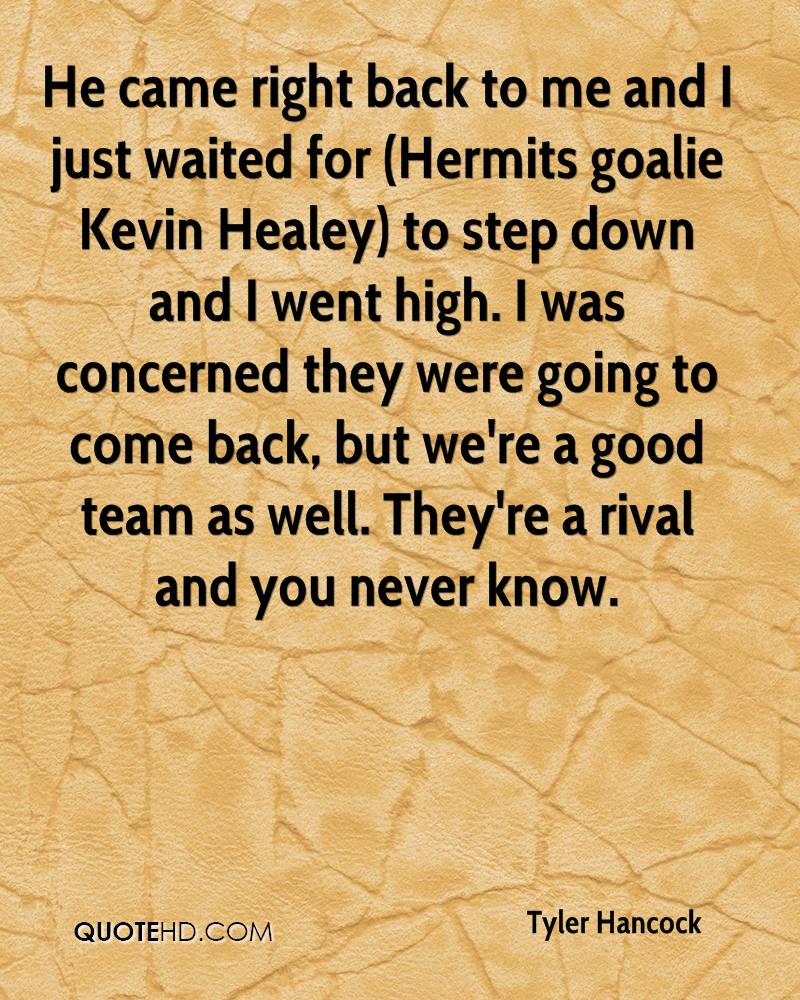 He came right back to me and I just waited for (Hermits goalie Kevin Healey) to step down and I went high. I was concerned they were going to come back, but we're a good team as well. They're a rival and you never know.
