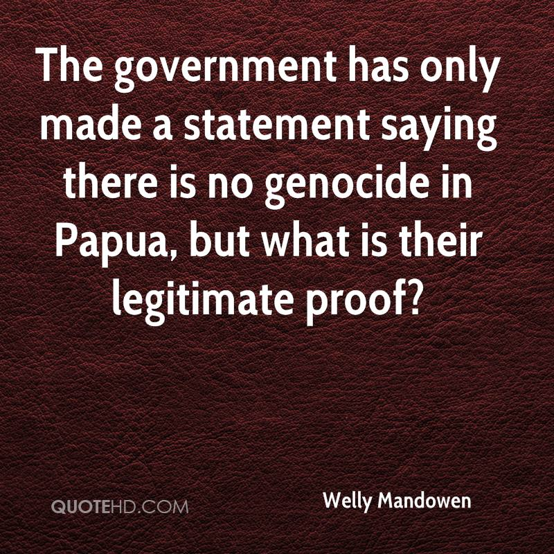 The government has only made a statement saying there is no genocide in Papua, but what is their legitimate proof?