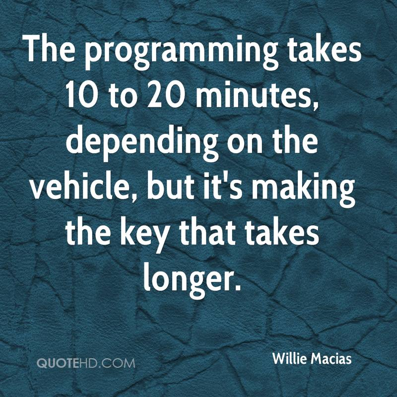 The programming takes 10 to 20 minutes, depending on the vehicle, but it's making the key that takes longer.