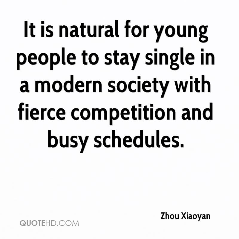 It is natural for young people to stay single in a modern society with fierce competition and busy schedules.