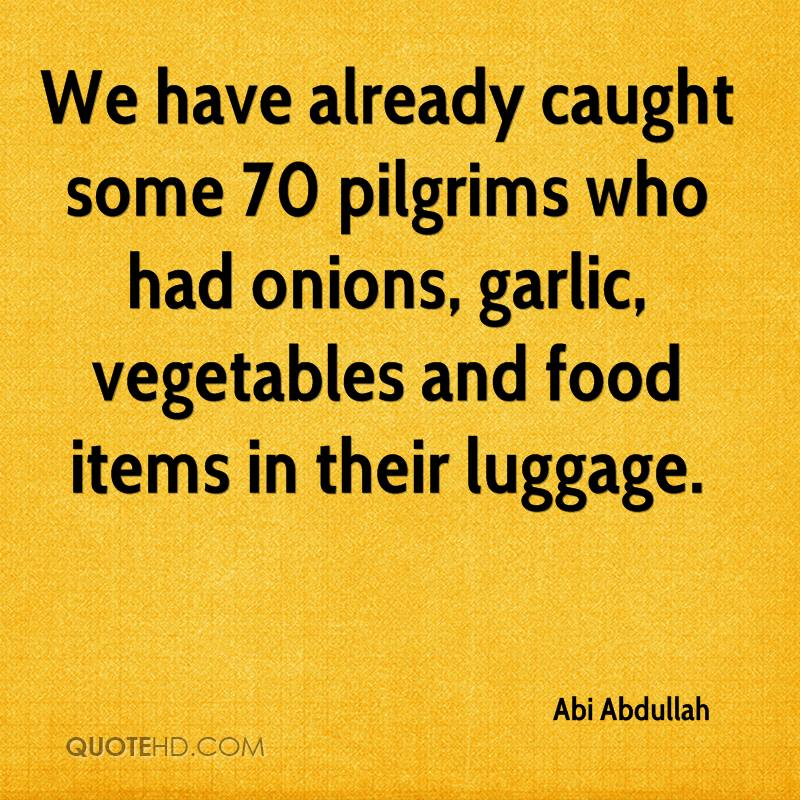 We have already caught some 70 pilgrims who had onions, garlic, vegetables and food items in their luggage.