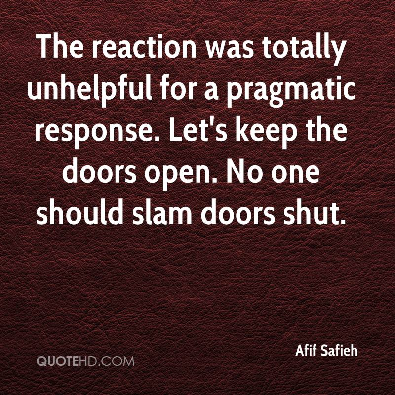 The reaction was totally unhelpful for a pragmatic response. Letu0027s keep the doors open.  sc 1 st  QuoteHD.com & Afif Safieh Quotes   QuoteHD