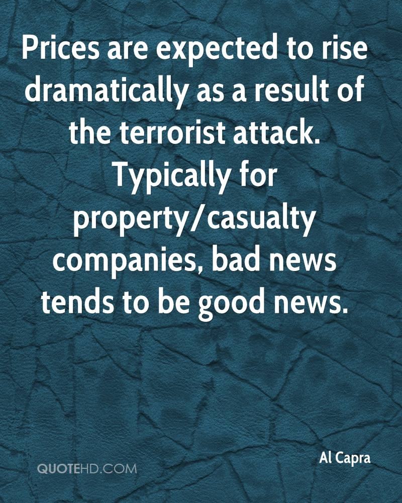 Prices are expected to rise dramatically as a result of the terrorist attack. Typically for property/casualty companies, bad news tends to be good news.