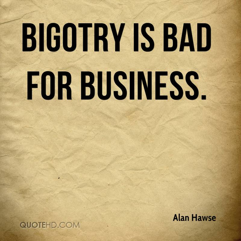 Bigotry is bad for business.