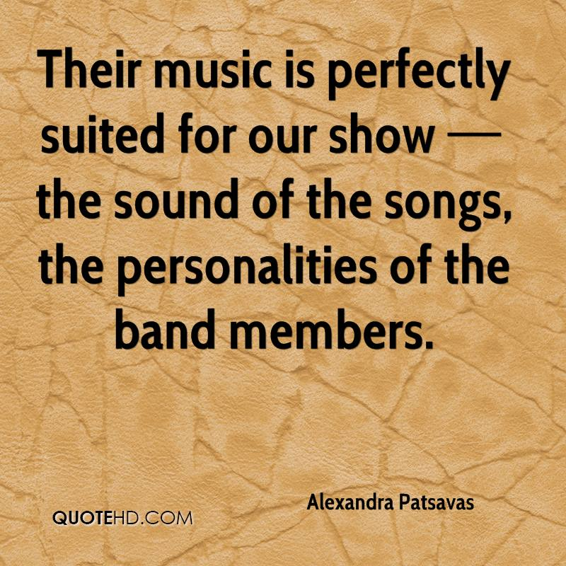 Their music is perfectly suited for our show — the sound of the songs, the personalities of the band members.