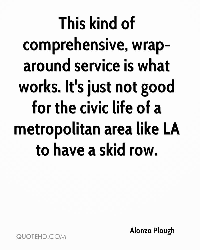 This kind of comprehensive, wrap-around service is what works. It's just not good for the civic life of a metropolitan area like LA to have a skid row.