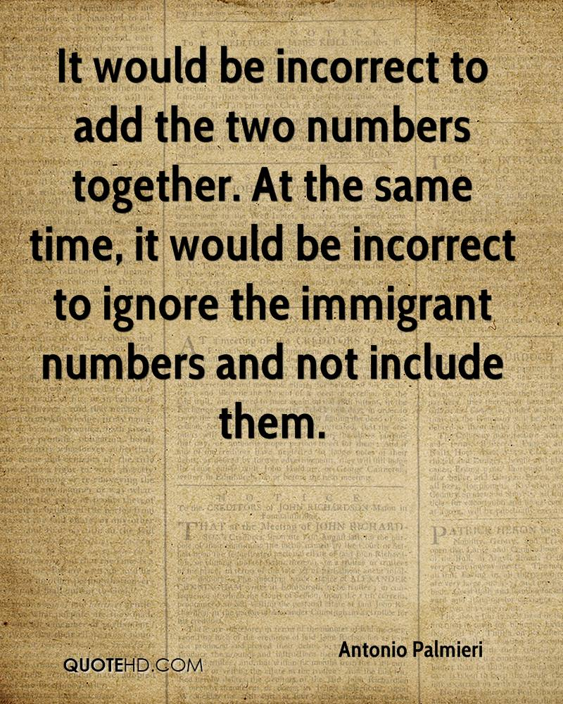It would be incorrect to add the two numbers together. At the same time, it would be incorrect to ignore the immigrant numbers and not include them.