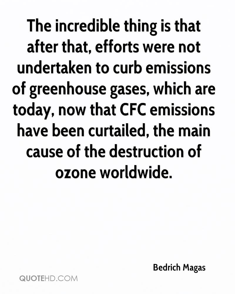 The incredible thing is that after that, efforts were not undertaken to curb emissions of greenhouse gases, which are today, now that CFC emissions have been curtailed, the main cause of the destruction of ozone worldwide.