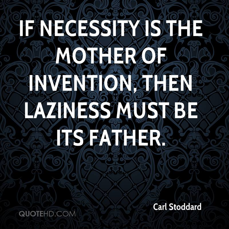 necessity is the mother of inventions essay 301 words short essay on necessity is the mother of invention article shared by what mainly differentiates men from animals is that man has evolved his personality and has invented several devices for his benefit, comfort and progress which animals have not.