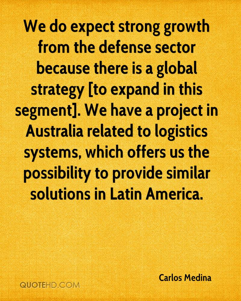 We do expect strong growth from the defense sector because there is a global strategy [to expand in this segment]. We have a project in Australia related to logistics systems, which offers us the possibility to provide similar solutions in Latin America.
