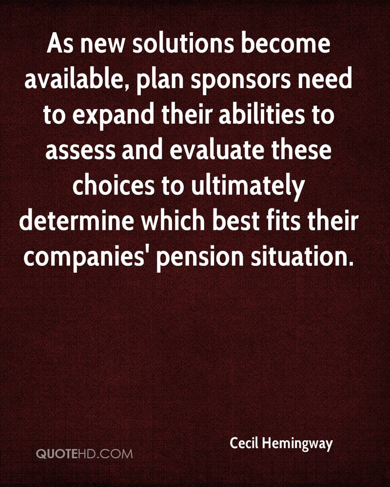 As new solutions become available, plan sponsors need to expand their abilities to assess and evaluate these choices to ultimately determine which best fits their companies' pension situation.