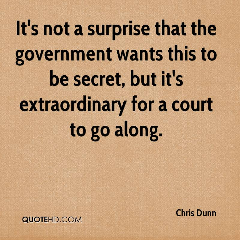 It's not a surprise that the government wants this to be secret, but it's extraordinary for a court to go along.