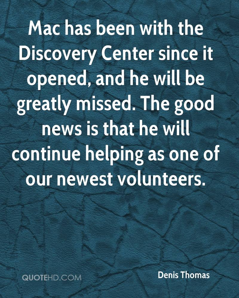 Mac has been with the Discovery Center since it opened, and he will be greatly missed. The good news is that he will continue helping as one of our newest volunteers.