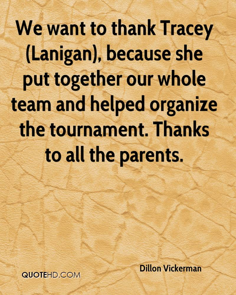 We want to thank Tracey (Lanigan), because she put together our whole team and helped organize the tournament. Thanks to all the parents.