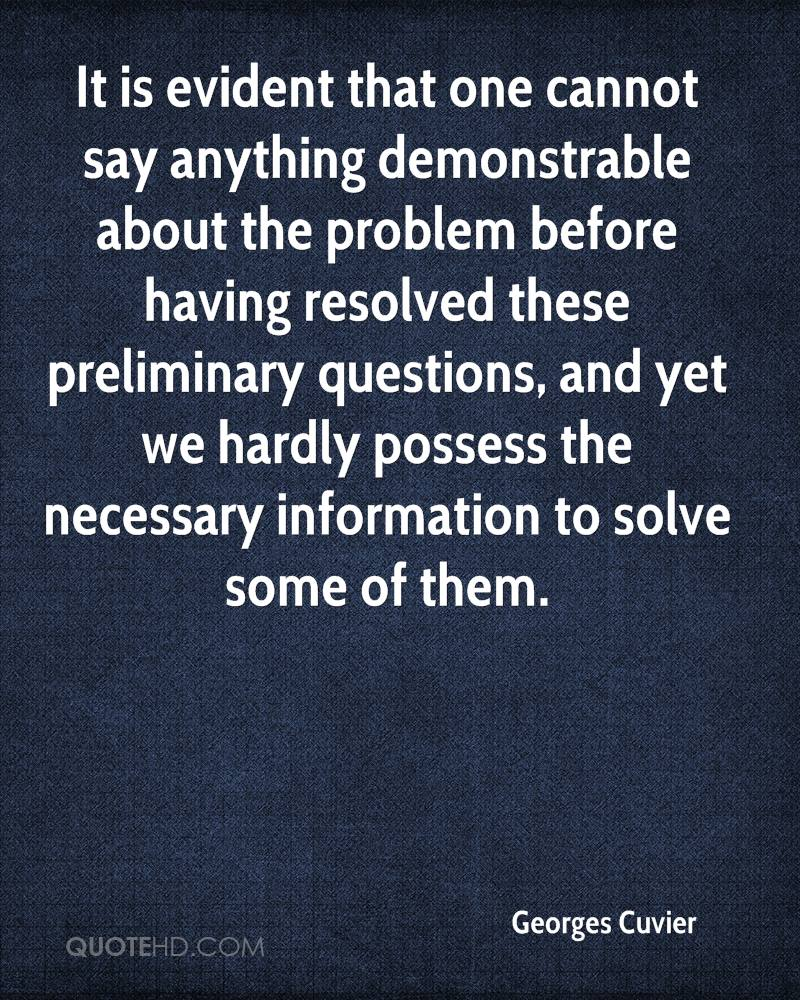 It is evident that one cannot say anything demonstrable about the problem before having resolved these preliminary questions, and yet we hardly possess the necessary information to solve some of them.