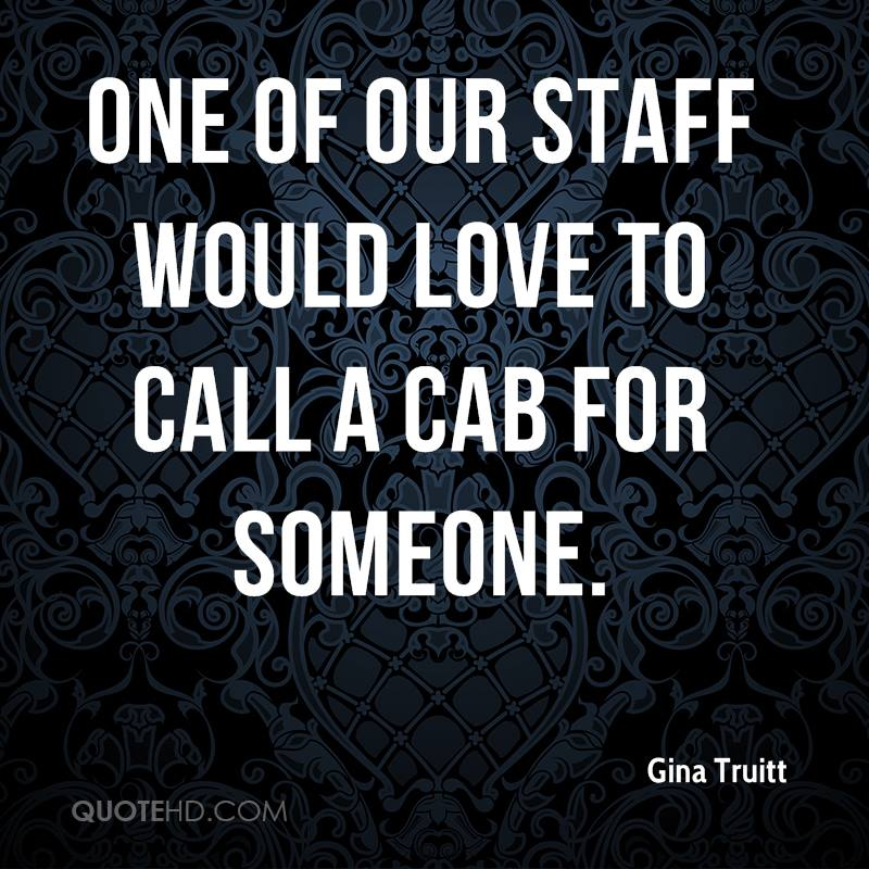 One of our staff would love to call a cab for someone.