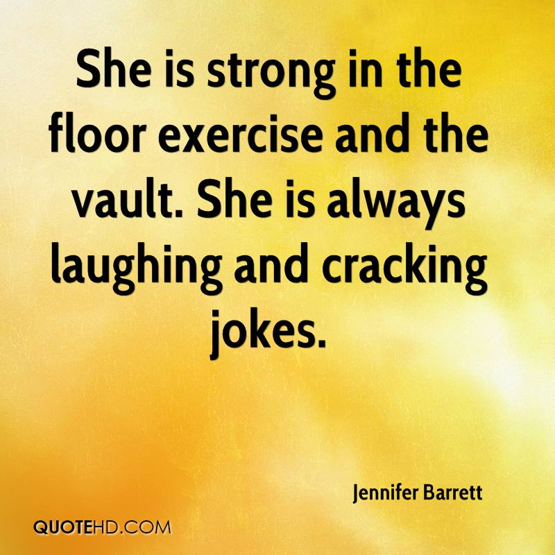She is strong in the floor exercise and the vault. She is always laughing and cracking jokes.