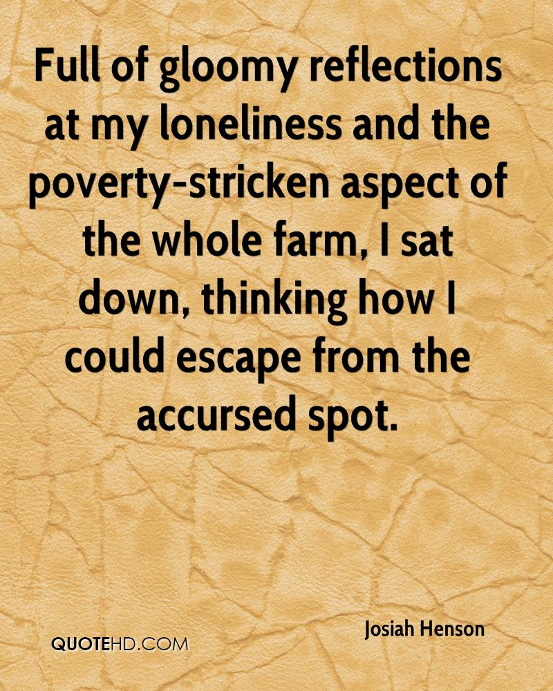Full of gloomy reflections at my loneliness and the poverty-stricken aspect of the whole farm, I sat down, thinking how I could escape from the accursed spot.