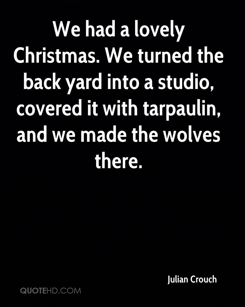 We had a lovely Christmas. We turned the back yard into a studio, covered it with tarpaulin, and we made the wolves there.