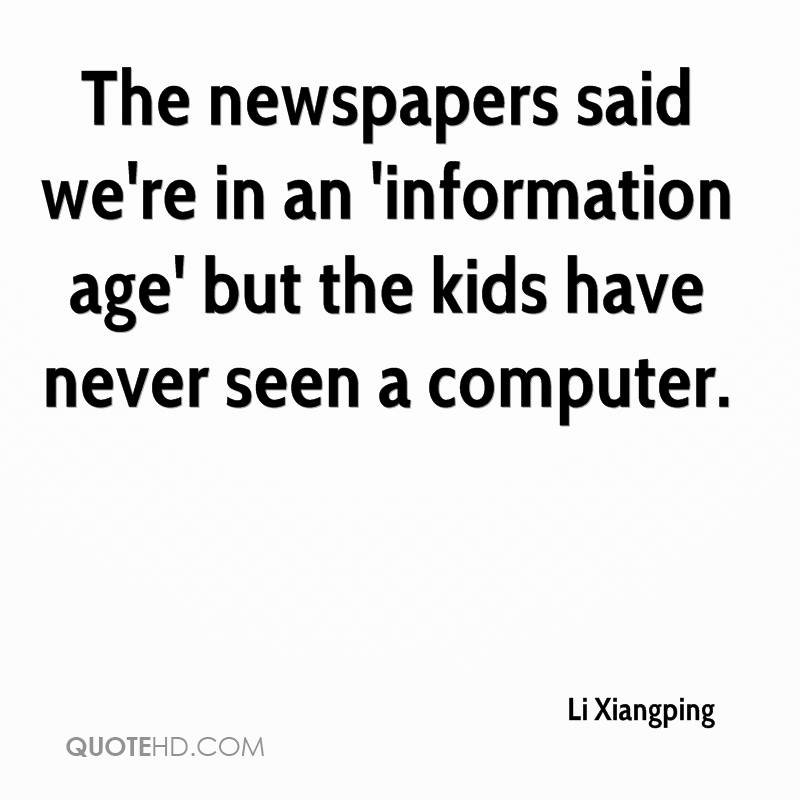 The newspapers said we're in an 'information age' but the kids have never seen a computer.