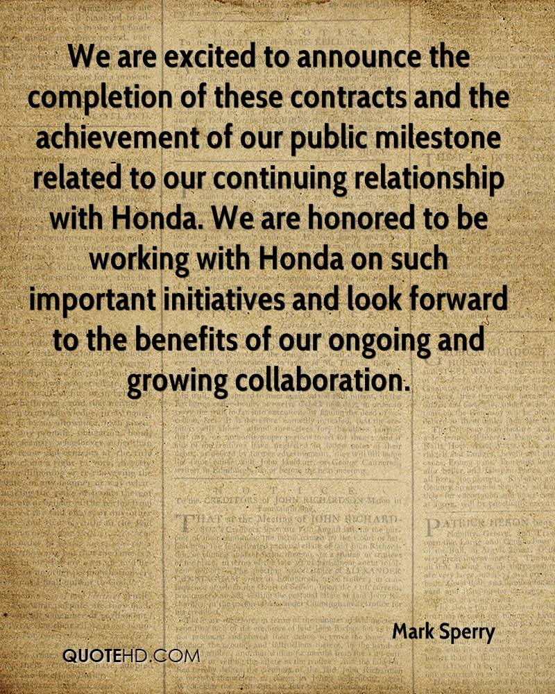We are excited to announce the completion of these contracts and the achievement of our public milestone related to our continuing relationship with Honda. We are honored to be working with Honda on such important initiatives and look forward to the benefits of our ongoing and growing collaboration.