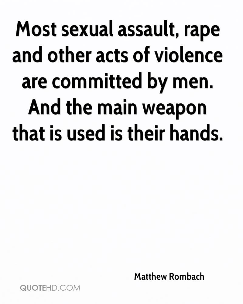 Most sexual assault, rape and other acts of violence are committed by men. And the main weapon that is used is their hands.