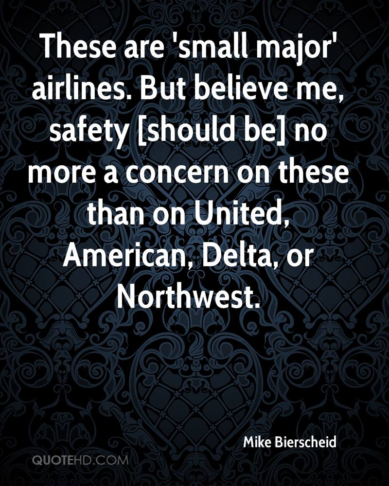 These are 'small major' airlines. But believe me, safety [should be] no more a concern on these than on United, American, Delta, or Northwest.
