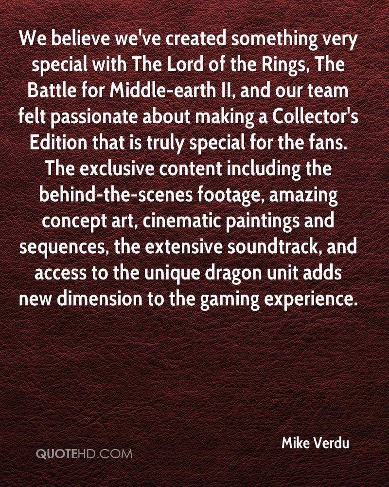 We believe we've created something very special with The Lord of the Rings, The Battle for Middle-earth II, and our team felt passionate about making a Collector's Edition that is truly special for the fans. The exclusive content including the behind-the-scenes footage, amazing concept art, cinematic paintings and sequences, the extensive soundtrack, and access to the unique dragon unit adds new dimension to the gaming experience.
