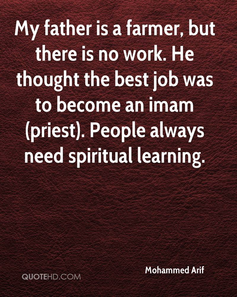 My father is a farmer, but there is no work. He thought the best job was to become an imam (priest). People always need spiritual learning.