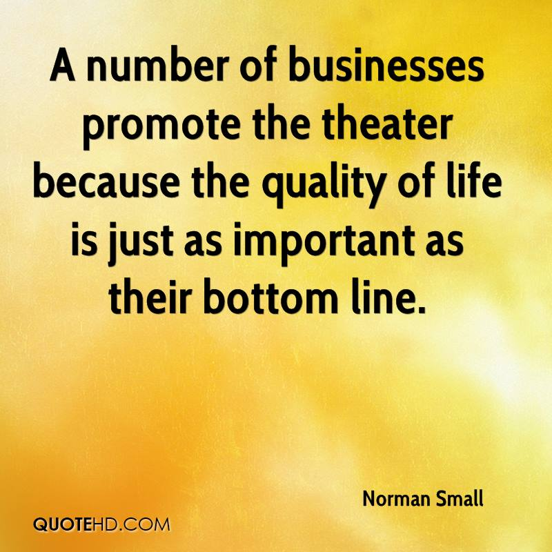 A number of businesses promote the theater because the quality of life is just as important as their bottom line.