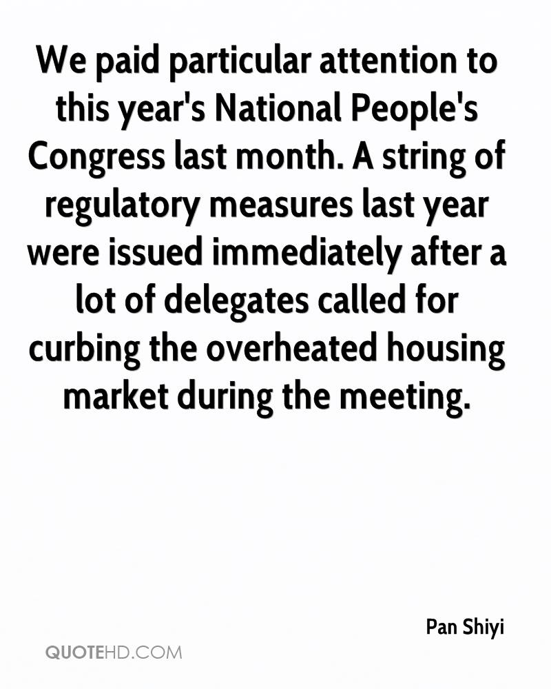 We paid particular attention to this year's National People's Congress last month. A string of regulatory measures last year were issued immediately after a lot of delegates called for curbing the overheated housing market during the meeting.