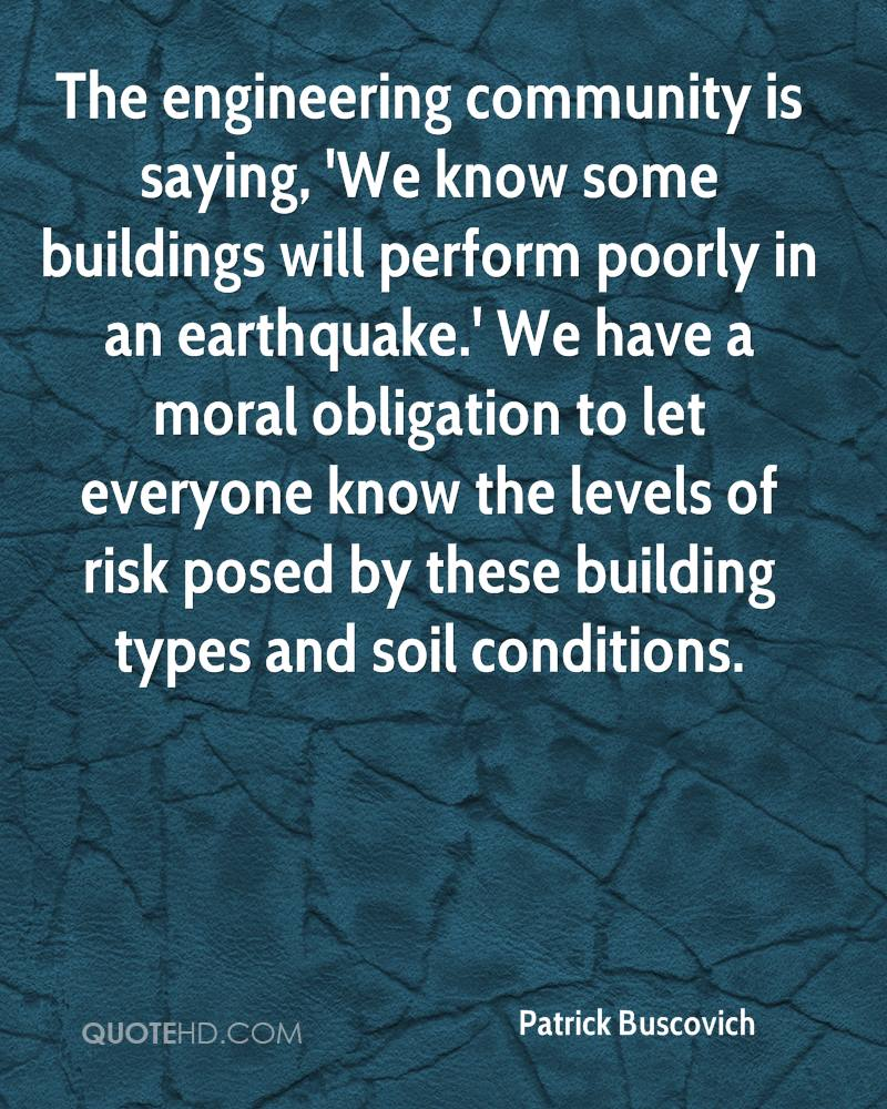 The engineering community is saying, 'We know some buildings will perform poorly in an earthquake.' We have a moral obligation to let everyone know the levels of risk posed by these building types and soil conditions.