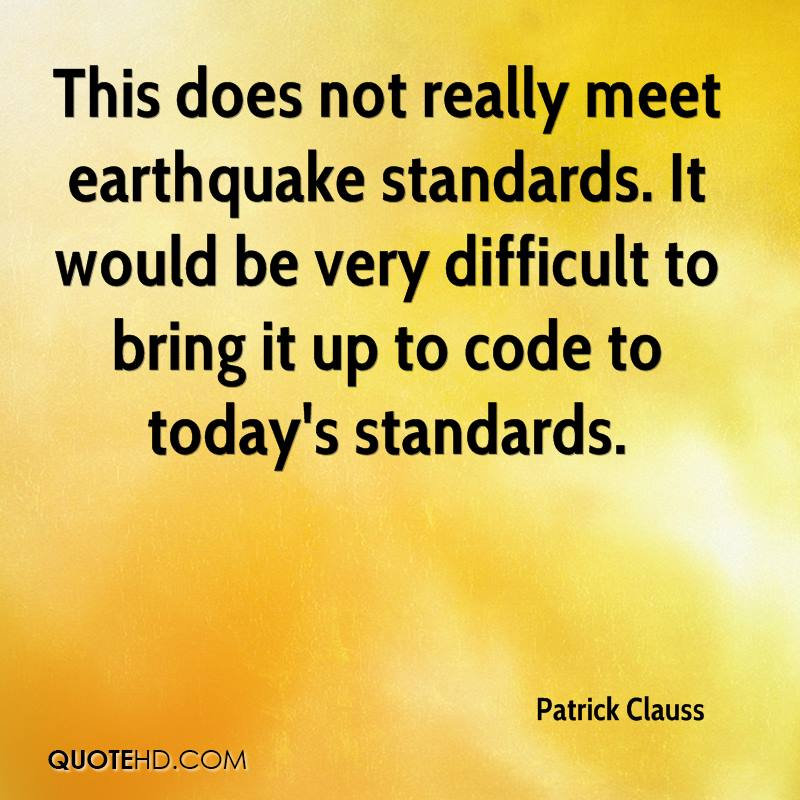 This does not really meet earthquake standards. It would be very difficult to bring it up to code to today's standards.