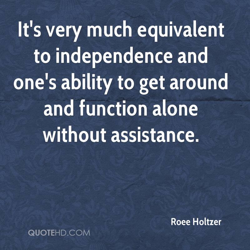 It's very much equivalent to independence and one's ability to get around and function alone without assistance.