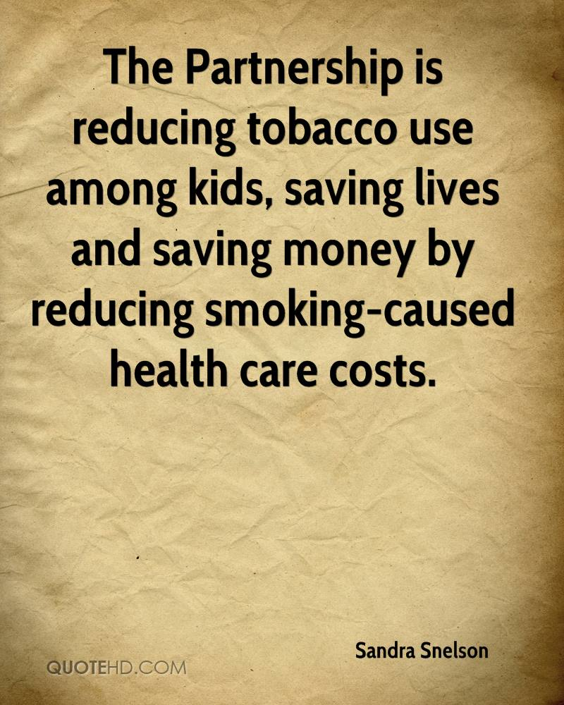 The Partnership is reducing tobacco use among kids, saving lives and saving money by reducing smoking-caused health care costs.