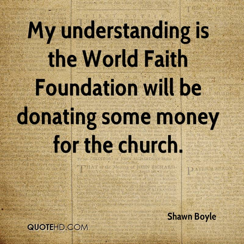 My understanding is the World Faith Foundation will be donating some money for the church.