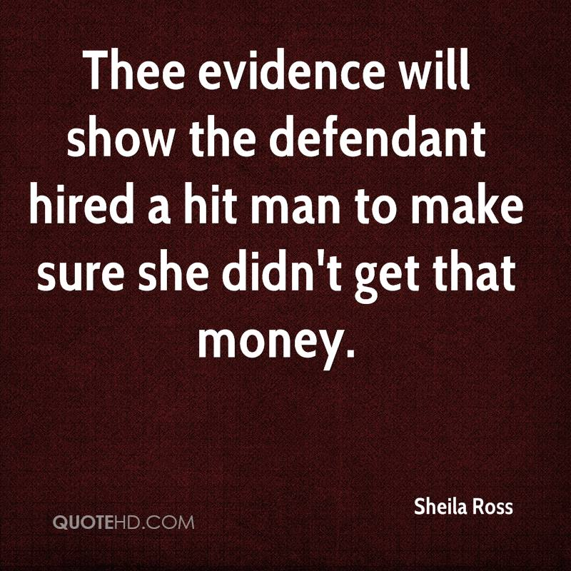 Thee evidence will show the defendant hired a hit man to make sure she didn't get that money.